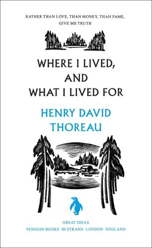 Where I Lived, and What I Lived For - Penguin Great Ideas (Paperback)