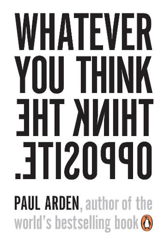 Whatever You Think, Think the Opposite (Paperback)