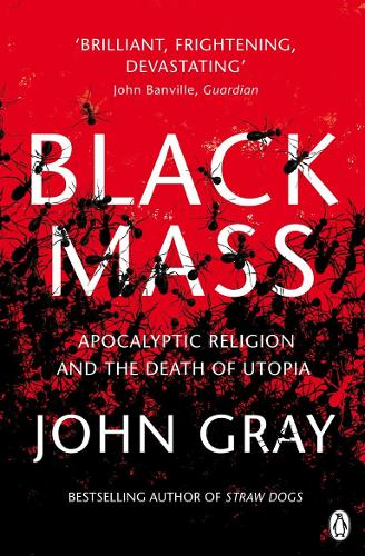 Black Mass: Apocalyptic Religion and the Death of Utopia (Paperback)
