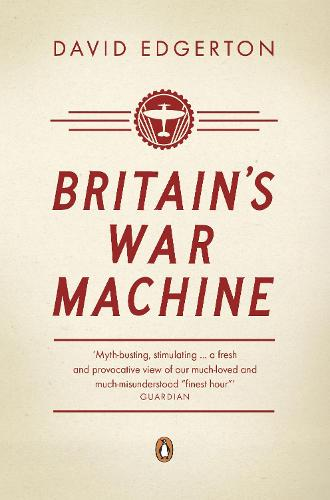 Britain's War Machine: Weapons, Resources and Experts in the Second World War (Paperback)
