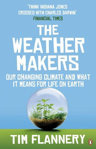 The Weather Makers: Our Changing Climate and what it means for Life on Earth (Paperback)