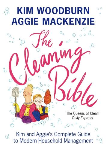 The Cleaning Bible: Kim and Aggie's Complete Guide to Modern Household Management (Paperback)