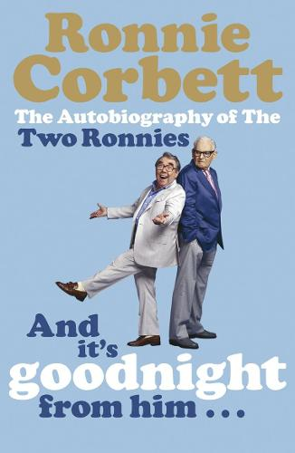 And It's Goodnight from Him . . .: The Autobiography of the Two Ronnies (Paperback)