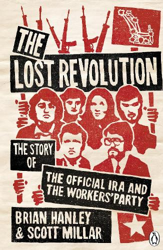 The Lost Revolution: The Story of the Official IRA and the Workers' Party (Paperback)