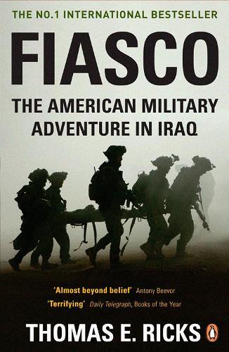 Fiasco: The American Military Adventure in Iraq (Paperback)