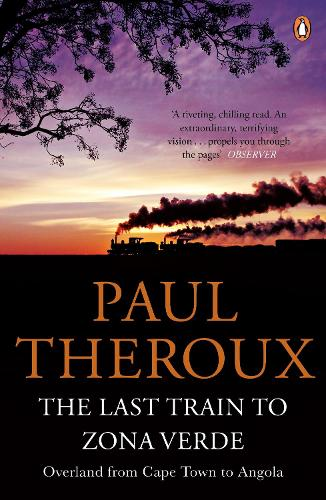 The Last Train to Zona Verde: Overland from Cape Town to Angola (Paperback)