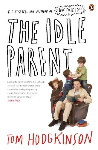 The Idle Parent: Why Less Means More When Raising Kids (Paperback)