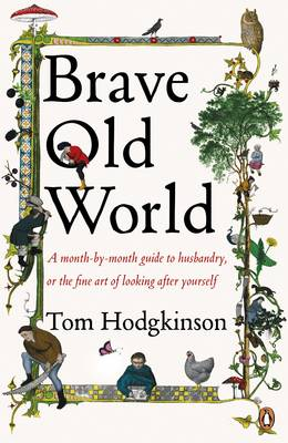 Brave Old World: A Month-by-Month Guide to Husbandry, or the Fine Art of Looking After Yourself (Paperback)
