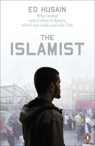 The Islamist: Why I Joined Radical Islam in Britain, What I Saw Inside and Why I Left (Paperback)