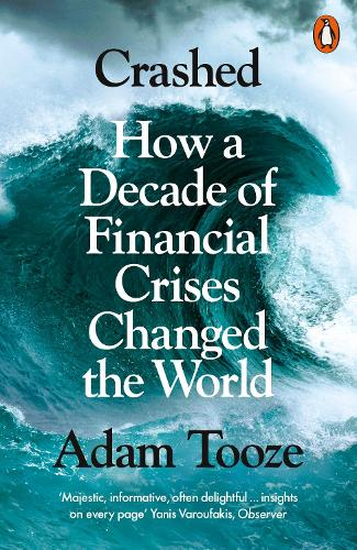 Crashed: How a Decade of Financial Crises Changed the World (Paperback)