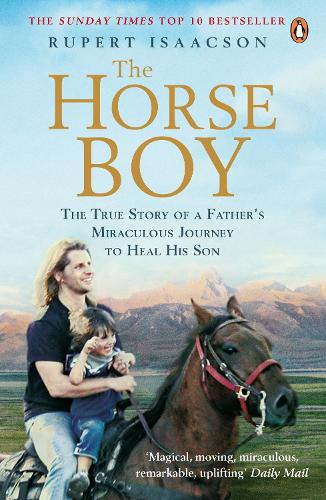The Horse Boy: A Father's Miraculous Journey to Heal His Son (Paperback)