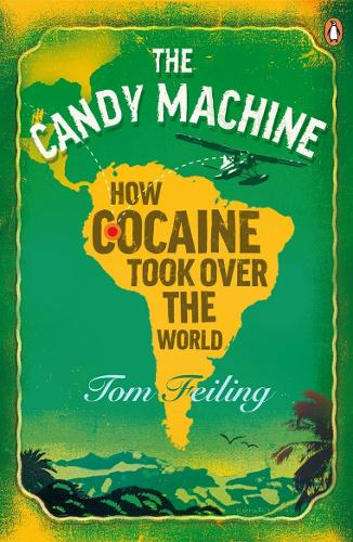 The Candy Machine: How Cocaine Took Over the World (Paperback)