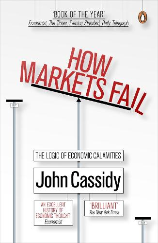 How Markets Fail: The Logic of Economic Calamities (Paperback)