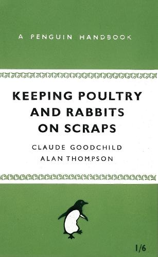 Keeping Poultry and Rabbits on Scraps: A Penguin Handbook (Paperback)