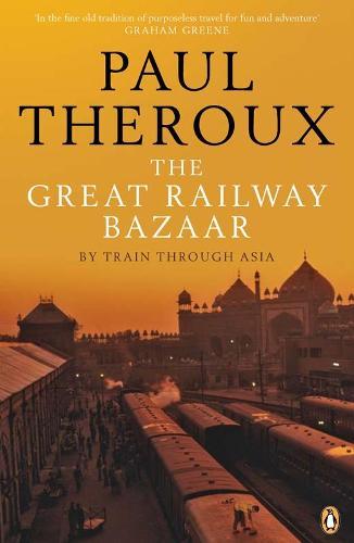 The Great Railway Bazaar: By Train Through Asia - Penguin Modern Classics (Paperback)