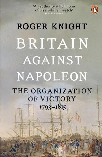 Britain Against Napoleon: The Organisation of Victory, 1793-1815 (Paperback)