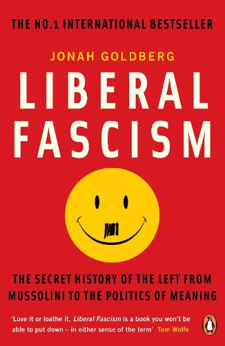 Liberal Fascism: The Secret History of the Left from Mussolini to the Politics of Meaning (Paperback)