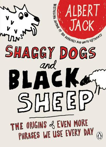 Shaggy Dogs and Black Sheep: The Origins of Even More Phrases We Use Every Day (Paperback)