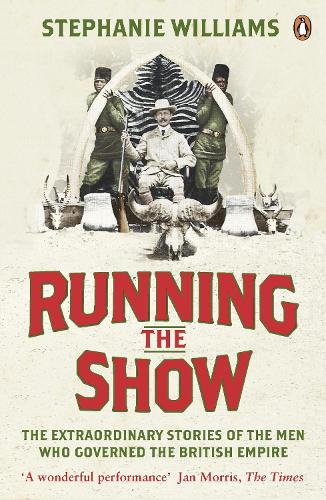 Running the Show: The Extraordinary Stories of the Men who Governed the British Empire (Paperback)
