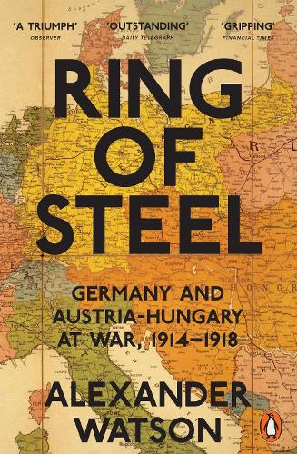 Ring of Steel: Germany and Austria-Hungary at War, 1914-1918 (Paperback)