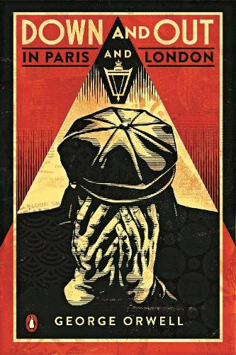 Down and Out in Paris and London: The classic reimagined with cover art by Shepard Fairey - Penguin Essentials (Paperback)