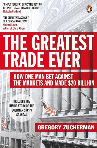 The Greatest Trade Ever: How One Man Bet Against the Markets and Made $20 Billion (Paperback)