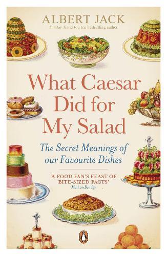 What Caesar Did For My Salad: The Secret Meanings of our Favourite Dishes (Paperback)