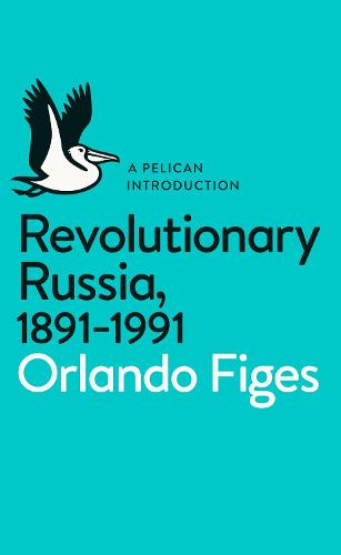 Revolutionary Russia, 1891-1991: A Pelican Introduction - Pelican Books (Paperback)