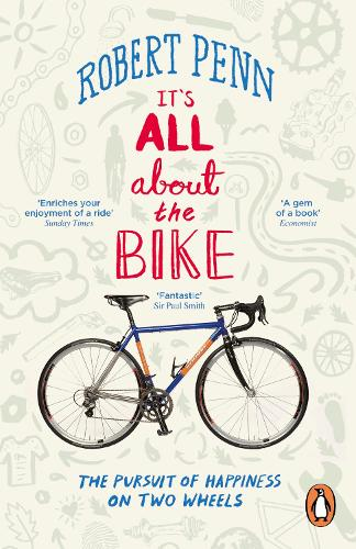 It's All About the Bike: The Pursuit of Happiness On Two Wheels (Paperback)