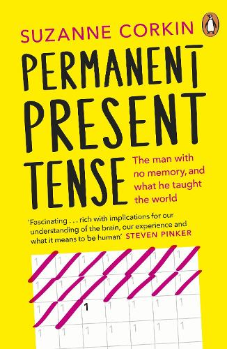 Permanent Present Tense: The man with no memory, and what he taught the world (Paperback)