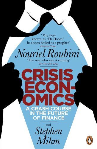 Crisis Economics: A Crash Course in the Future of Finance (Paperback)