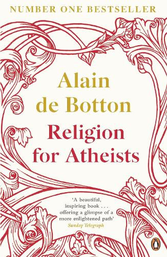 Religion for Atheists: A non-believer's guide to the uses of religion (Paperback)