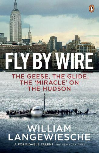 Fly By Wire: The Geese, The Glide, The 'Miracle' on the Hudson (Paperback)