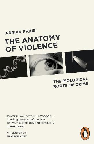 The Anatomy of Violence: The Biological Roots of Crime (Paperback)