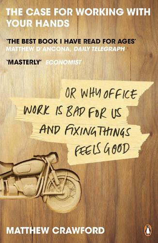 The Case for Working with Your Hands: Or Why Office Work is Bad for Us and Fixing Things Feels Good (Paperback)