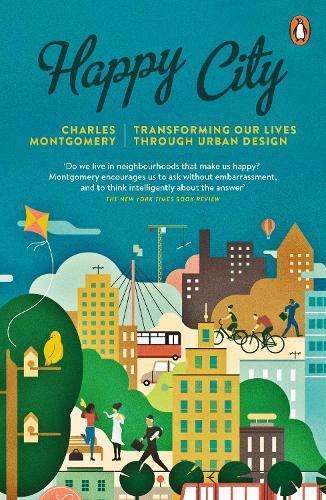 Happy City: Transforming Our Lives Through Urban Design (Paperback)