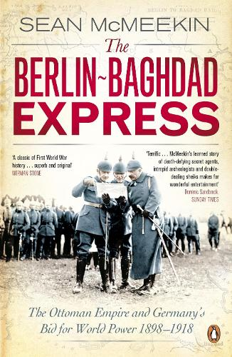 The Berlin-Baghdad Express: The Ottoman Empire and Germany's Bid for World Power, 1898-1918 (Paperback)