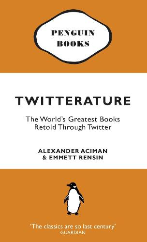 Twitterature: The World's Greatest Books Retold Through Twitter (Paperback)