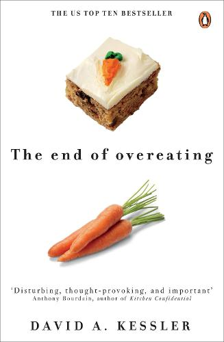The End of Overeating: Taking control of our insatiable appetite (Paperback)