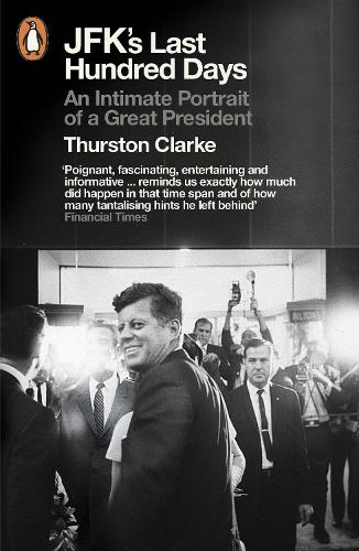 JFK's Last Hundred Days: An Intimate Portrait of a Great President (Paperback)