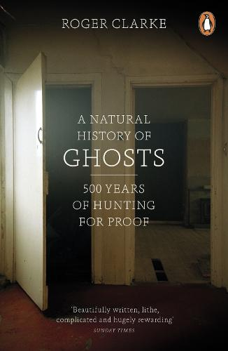 A Natural History of Ghosts: 500 Years of Hunting for Proof (Paperback)