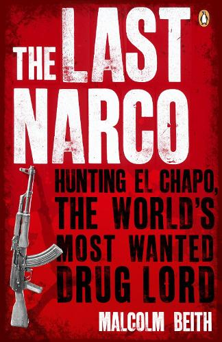 The Last Narco: Hunting El Chapo, The World's Most-Wanted Drug Lord (Paperback)