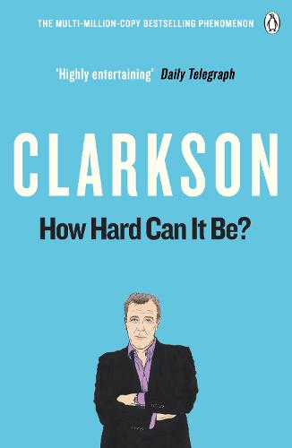 How Hard Can It Be? - The World According to Clarkson 4 (Paperback)