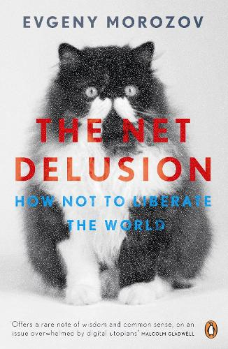 The Net Delusion: How Not to Liberate The World (Paperback)