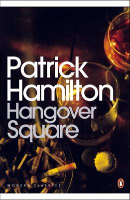 Hangover Square: A Story of Darkest Earl's Court - Penguin Modern Classics (Paperback)