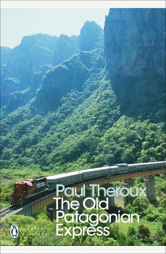The Old Patagonian Express: By Train Through the Americas - Penguin Modern Classics (Paperback)