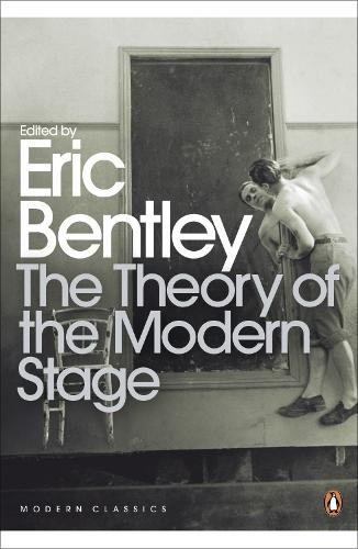 The Theory of the Modern Stage - Penguin Modern Classics (Paperback)