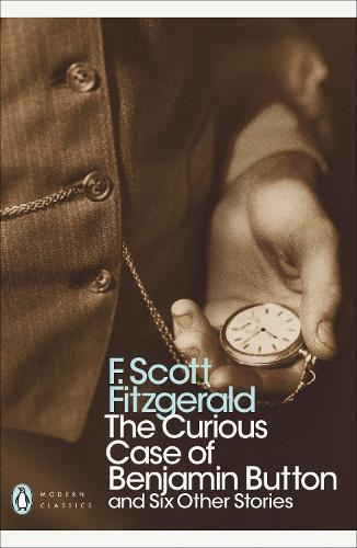The Curious Case of Benjamin Button: And Six Other Stories - Penguin Modern Classics (Paperback)