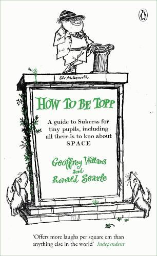 How to be Topp: A guide to Success for tiny pupils, including all there is to kno about SPACE - The Complete Molesworth (Paperback)