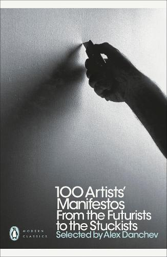 100 Artists' Manifestos: From the Futurists to the Stuckists - Penguin Modern Classics (Paperback)